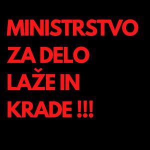 Ministrstvo za delo laže in krade!