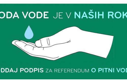 Voda naj bo za vse! Oddajte podpis za referendum!